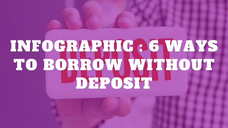 Infographic : 6 Ways to Borrow without Deposit