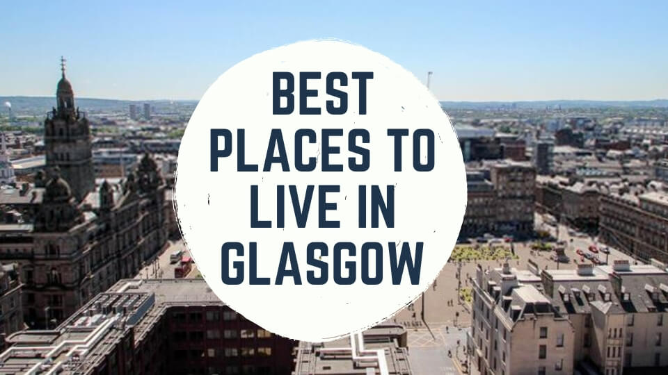 The Best Places to Live in Glasgow 2020