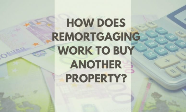How does remortgage work to buy another property in the UK?