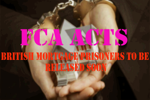 The British Mortgage Prisoners To Be Released Soon: The FCA Acts