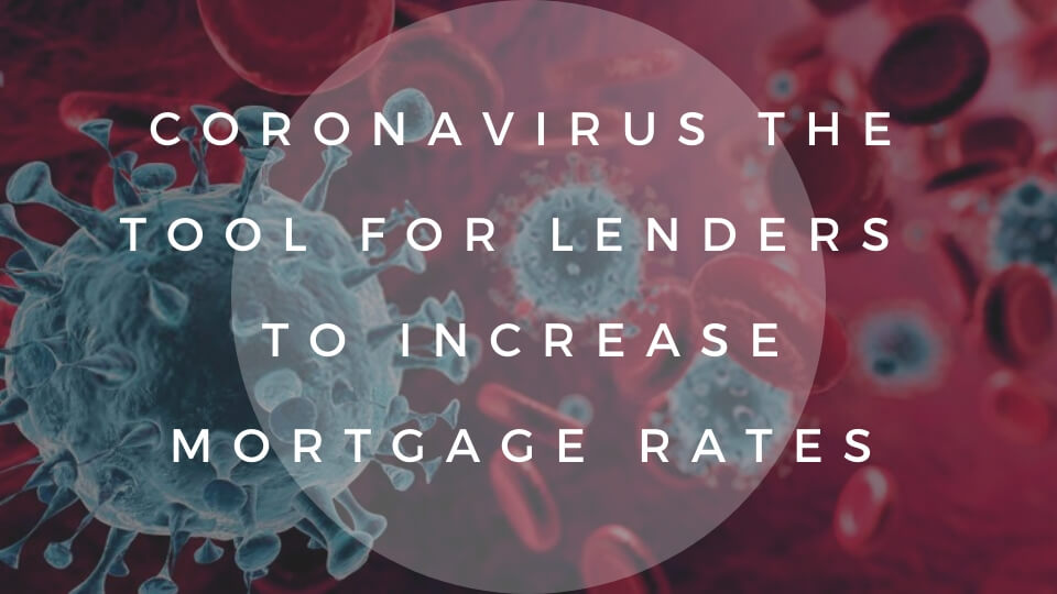 Coronavirus Becomes the Tool for Mainstream Lenders to Increase Mortgage Rates
