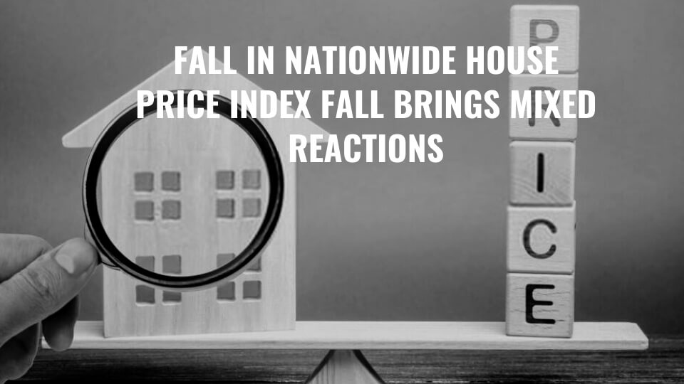 Fall in Nationwide House Price Index Fall Brings Mixed Reactions